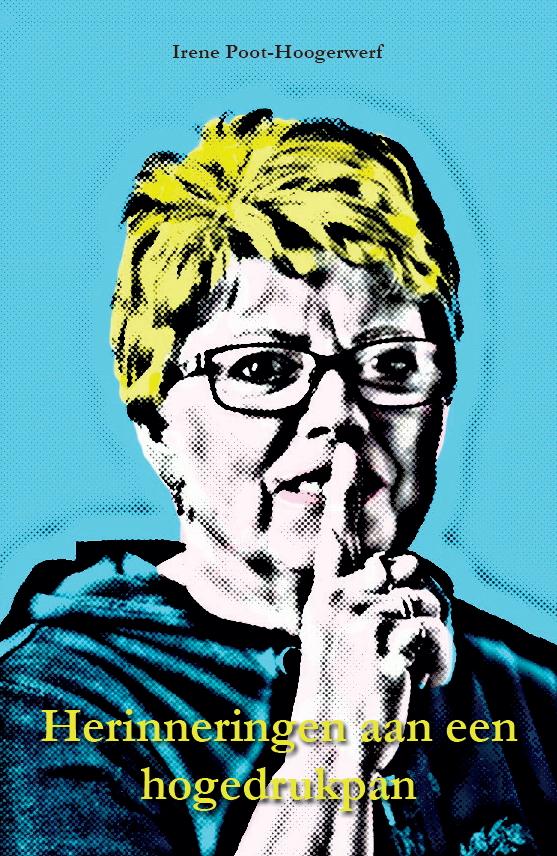 Irene Poot-Hoogerwerf - Herinneringen aan een hogedrukpan
